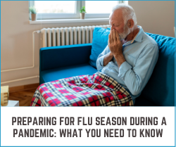 PREPARING FOR FLU SEASON DURING A PANDEMIC_ WHAT YOU NEED TO KNOW