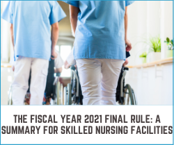 The Fiscal Year 2021 Final Rule_ A Summary for Skilled Nursing Facilities